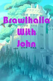 Brawlhalla With John