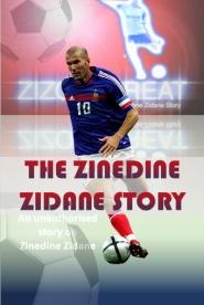 The Zinedine Zidane Story - Zizou The Great