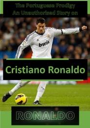 The Portuguese Prodigy An Unauthorised Story on Cristiano Ronaldo